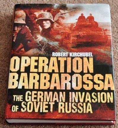 Operation Barbarossa: The German Invasion of Soviet Russia