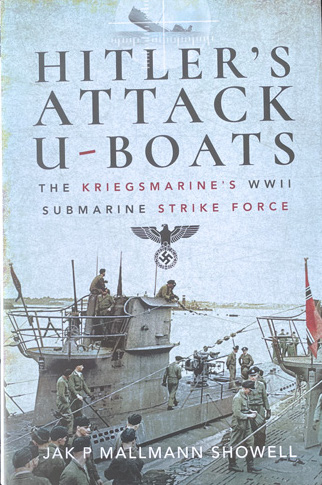 Hitler's Attack U-Boats - The Kriegsmarine's WWII Submarine Strike Force
